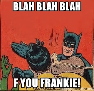 batman slap robin - blah blah blah f you frankie!