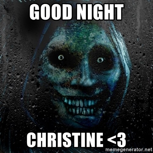 Real Scary Guy - GOOD NIGHT CHRISTINE <3