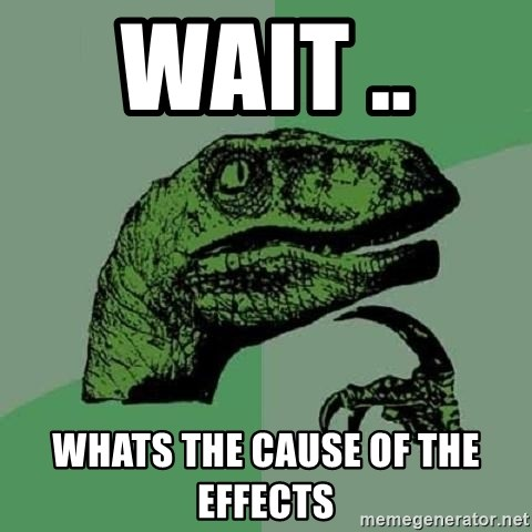 Philosoraptor - Wait ..  Whats the cause of the effects