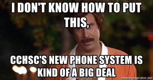 i dont know how to put this cchscs new phone system is kind of a big deal i don't know how to put this, cchsc's new phone system is kind of