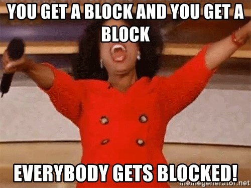you get a block and you get a block everybody gets blocked you get a block and you get a block everybody gets blocked,Get Blocked Meme