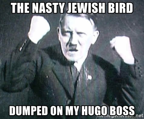 Fabuleux The nasty jewish bird dumped on my hugo boss - Hitler | Meme Generator WK35