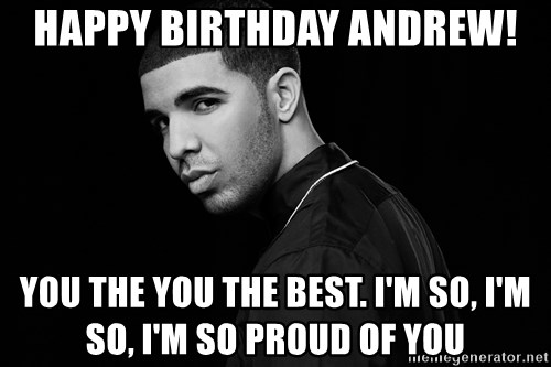 Happy Birthday Andrew You The You The Best Im So Im So Im So