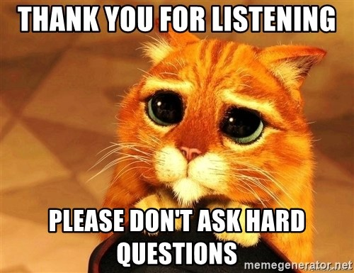 Funny Thank You For Listening Meme : Thank you for listening please don t ask hard questions