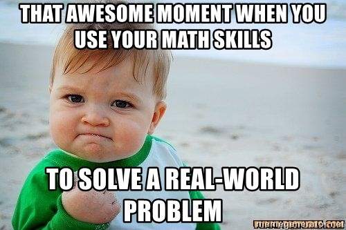 Victory Baby - That awesome moment when you use your math skills to solve a real-world problem