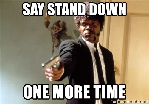 say stand down one more time say stand down one more time samuel l jackson meme generator,Stand Down Meme
