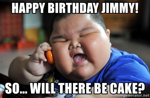 Happy birthday jimmy so will there be cake fat asian kid fat asian kid happy birthday jimmy so will there be cake sciox Image collections