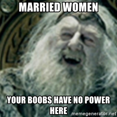 you have no power here - married women your boobs have no power here