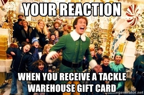 Your Reaction When You Receive A Tackle Warehouse Gift Card - ONLY ...