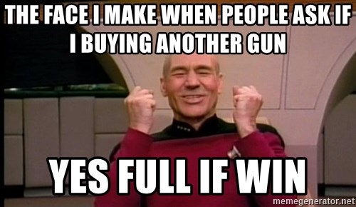 the face i make when people ask if i buying another gun yes full if win picard meme generator,meme best of the funny meme