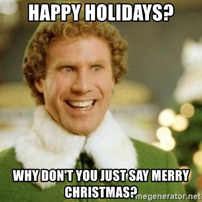 Buddy the Elf - happy holidays? why don't you just say merry Christmas?