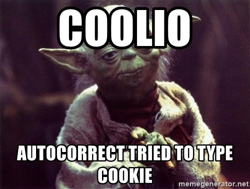 coolio autocorrect tried to type cookie coolio autocorrect tried to type cookie yoda meme generator