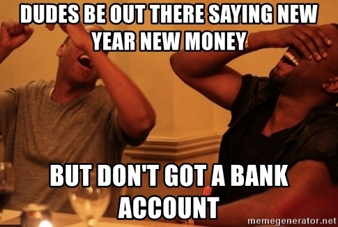 dudes be out there saying new year new money but dont got a bank account kanye west jay z laughing