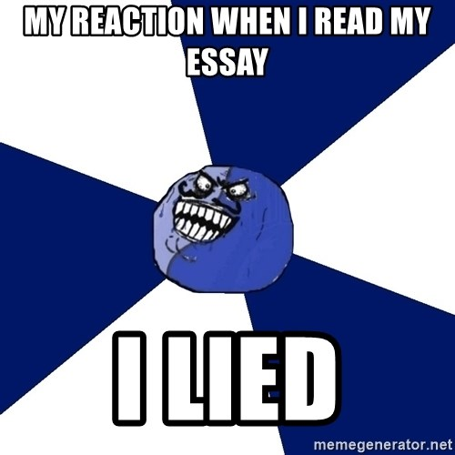 my reaction when i my essay i lied i lied friends edition  my reaction when i my essay i lied i lied friends edition