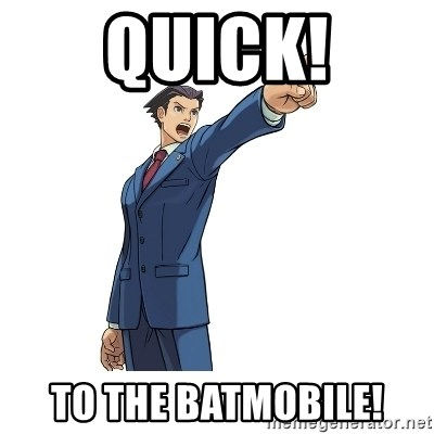 OBJECTION - Quick! To the Batmobile!