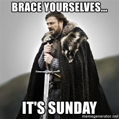 Game of Thrones - brace yourselves... it's sunday