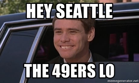 Hey seattle the 49ers lo jim carrey dumb and dumber funny meme hey seattle the 49ers lo jim carrey dumb and dumber funny voltagebd Image collections