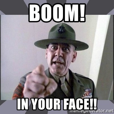 boom in your face boom! in your face!! r lee ermey meme generator,Your Face Meme