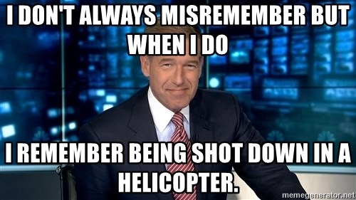 i dont always misremember but when i do i remember being shot down in a helicopter i don't always misremember but when i do i remember being shot