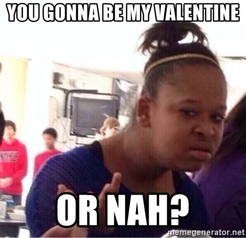 Confused Black Girl   You Gonna Be My Valentine Or Nah?