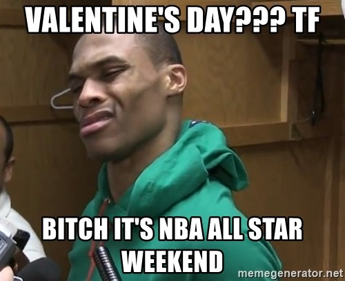 Valentineu0027s Day??? TF Bitch Itu0027s NBA All Star Weekend   Russell Westbrook