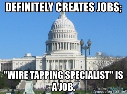 """Government Shutdown White House - definitely creates jobs; """"wire tapping specialist"""" is a job."""