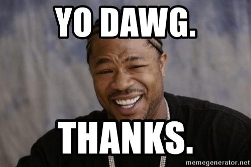 yo dawg thanks yo dawg thanks xzibit yo dawg meme generator,Yo Dawg Meme Generator