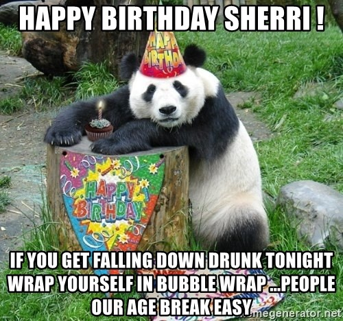 happy birthday sherri if you get falling down drunk tonight wrap yourself in bubble wrap people our happy birthday sherri ! if you get falling down drunk tonight wrap,Get Down Tonight Meme