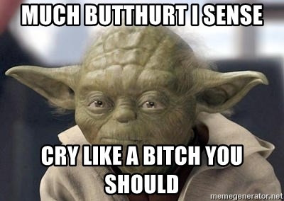 Master Yoda - much butthurt I sense cry like a bitch you should