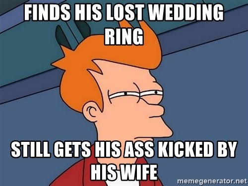 Finds His Lost Wedding Ring Still Gets Ass Kicked By Wife