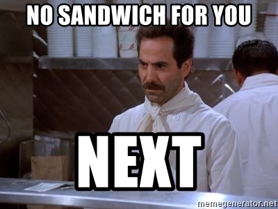 soup nazi - No sandwich for you next