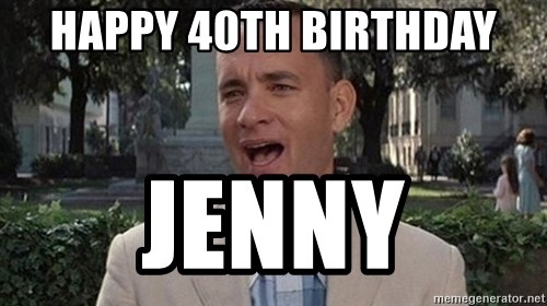 happy 40th birthday jenny forrest and jenny memes,and best of the funny meme