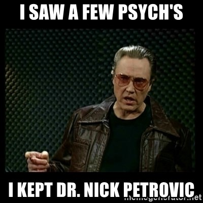 Christopher Walken Cowbell - I saw a few psych's I kept Dr. Nick Petrovic