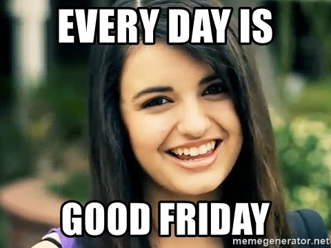 Rebecca Black Fried Egg - every day is good friday