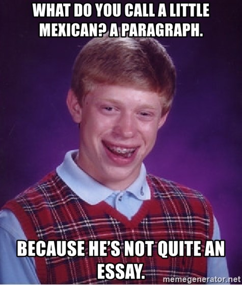 what do you call a little mexican a paragraph because he s not  what do you call a little mexican a paragraph because he s not quite an essay bad luck brian