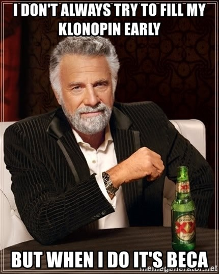 i dont always try to fill my klonopin early but when i do its beca i don't always try to fill my klonopin early but when i do it's,Klonopin Meme