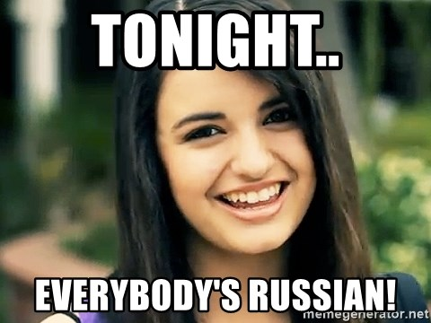 Rebecca Black Fried Egg - tonight.. everybody's russian!