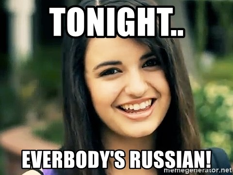 Rebecca Black Fried Egg - TONIGHT.. EVERBODY'S RUSSIAN!