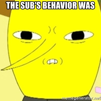 LEMONGRAB - The sub's behavior was