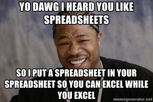 yo dawg i heard you like spreadsheets so i put a spreadsheet in your spreadsheet so you can excel wh yo dawg i heard you like spreadsheets so i put a spreadsheet in,Yo Dawg Meme Generator