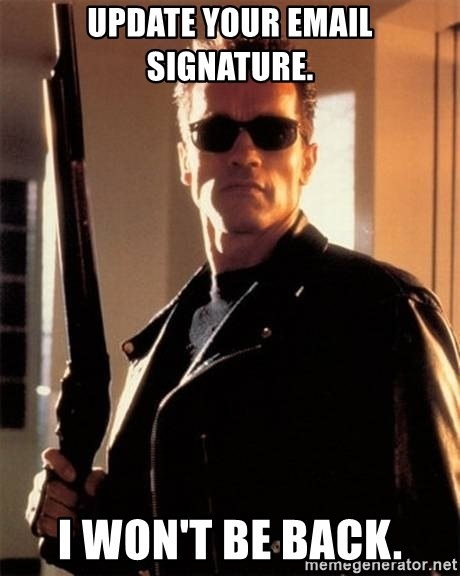 update your email signature i wont be back update your email signature i won't be back the terminator
