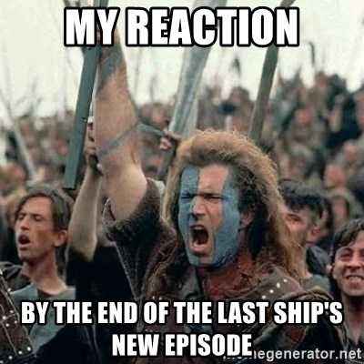 brave-heart-freedom-my-reaction-by-the-end-of-the-last-ships-new-episode.jpg