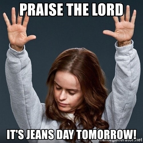 PRAISE THE LORD ITu0026#39;S JEANS DAY TOMORROW! - Pennsatucky | Meme Generator
