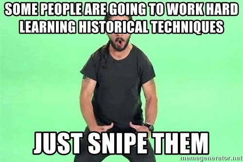 some people are going to work hard learning historical techniques