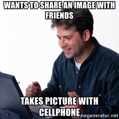 Net Noob - Wants to share an image with friends Takes picture with cellphone