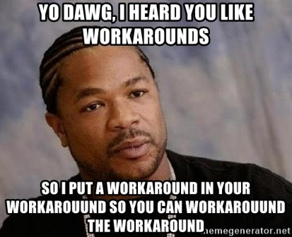 yo dawg i heard you like workarounds so i put a workaround in your workarouund so you can workarouun yo dawg, i heard you like workarounds so i put a workaround in,Yo Dawg Meme Generator