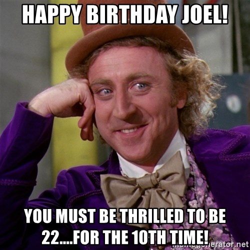 happy birthday joel you must be thrilled to be 22for the 10th time happy birthday joel! you must be thrilled to be 22 for the 10th,Joel Memes