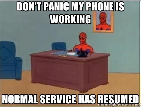 don t panic my phone is working normal service has resumed