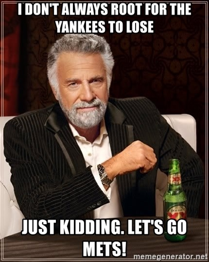 i dont always root for the yankees to lose just kidding lets go mets i don't always root for the yankees to lose just kidding let's go
