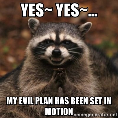 evil raccoon - Yes~ yes~... my evil plan has been set in motion
